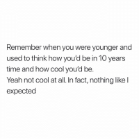 Memes, Yeah, and Cool: Remember when you were younger and  used to think how you'd be in 10 years  time and how cool you'd be.  Yeah not cool at all. In fact, nothing like l  expected Follow @relatewaves for more tweets!