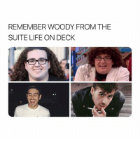 Glo Up, Life, and Girl Memes: REMEMBER WOODY FROM THE  SUITE LIFE ON DECK where the fack is my glo up