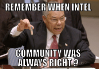 Community, Meme, and Intel: REMEMBER WWHEN INTEL  COMMUNITY WAS  ALWAYS RIGHT  DOWNLOAD MEME GENERATOR FROM H TPMMEMECRUNCH COM