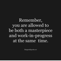 Remember Who You Are: Remember,  you are allowed to  be both a masterpiece  and work-in-p  rogress  at the same time.  thegoodquote.co