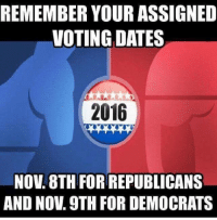 Democrats can also vote from home via social media by using the hashtag #HillaryClintonForPresident. Be sure to vote!!: REMEMBER YOUR ASSIGNED  VOTING DATES  2016  NOV 8TH FOR REPUBLICANS  AND NOV 9TH FORDEMOCRATS Democrats can also vote from home via social media by using the hashtag #HillaryClintonForPresident. Be sure to vote!!