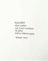 Tron, Can, and Down: REMEMBER  YOUR WORDS  CAN PLANT GARDENS  OR BURN  WHOLE FORESTS DOWN  GEMMA TRON