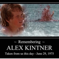 Lol if you get it: Remembering  ALEX KINTNER  Taken from us this day June 29, 1975 Lol if you get it