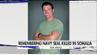 Memes, Navy, and Seal: REMEMBERING NAVY SEAL KILLED IN SOMALIA  the story Martha MacCallum signed off Monday with a tribute to USNavy SEAL Kyle Milliken, who was killed in action in Somalia last week. TheStory