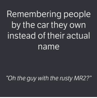 "When I meet new people I don't even ask for their name anymore, I just ask what car they drive 👌 . . carmemes jdm turbo boost tuner carsofinstagram carswithoutlimits carporn instacars supercar carspotting supercarspotting stance stancenation stancedaily racecar blacklist carthrottle itswhitenoise: Remembering people  by the car they own  instead of their actual  name  ""Oh the guy with the rusty MR2?""  92 When I meet new people I don't even ask for their name anymore, I just ask what car they drive 👌 . . carmemes jdm turbo boost tuner carsofinstagram carswithoutlimits carporn instacars supercar carspotting supercarspotting stance stancenation stancedaily racecar blacklist carthrottle itswhitenoise"