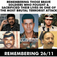 Memes, Soldiers, and Brave: REMEMBERING THOSE BRAVE  SOLDIERS WHO FOUGHT &  SACRIFICIED THEIR LIVES IN ONE OF  THE MOST BRUTAL TERRORIST ATTACK  REMEMBERING 26/11 Salute Bcbaba