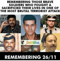 Soldiers, Brave, and Braves: REMEMBERING THOSE BRAVE  SOLDIERS WHO FOUGHT &  SACRIFICIED THEIR LIVES IN ONE OF  THE MOST BRUTAL TERRORIST ATTACK  DekhBhai  REMEMBERING 26/11 We will never forget your Sacrifices 🇮🇳❤️ Deep Respect for all the People serving for the nation & protecting us 🙌🏻 Real Heroes