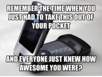 Tumblr, Blog, and Http: REMEMBERTHETIME  WHEN YOU  USTHAD TO TAKETHISOUTOF  YOUR POCKET  AND EVERYONE JUST KNEW HOW  AWESOME YOU WEREP srsfunny:If You Can Flip Open With One Hand You Were The Boss
