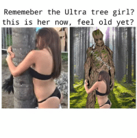 I photoshopped this on my phone so don't hate 😂 Follow me for original weird memes! (@TRIGGEROLOGY): Rememeber the Ultra tree girl?  this is her now, feel old yet? I photoshopped this on my phone so don't hate 😂 Follow me for original weird memes! (@TRIGGEROLOGY)
