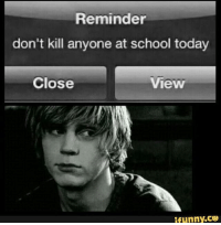 Gm americanhorrorstory ahs: Reminder  don't kill anyone at school today  Close  View  funny CO Gm americanhorrorstory ahs