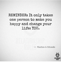 Life, Happy, and Change: REMINDER: It only takes  one person to make you  happy and change your  life: YOU.  Charles J. o  AR  RELATIONSHIP  RULES