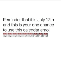 📅📅📅📅📅📅📅📅 ( ͡° ͜ʖ ͡°) (Credit tagged) clean meme cleanmeme cleanmemes lol laughoutloud funny laughing laughinguntilicry laugh crying hilarious hahaha haha ha 😂 🤣 relatable wow omg used common stolen borrowed joking joker joke maymays maymay: Reminder that it is July 17th  and this is your one chance  to use this calendar emoji  171171171171171匝171鬩鬩12 📅📅📅📅📅📅📅📅 ( ͡° ͜ʖ ͡°) (Credit tagged) clean meme cleanmeme cleanmemes lol laughoutloud funny laughing laughinguntilicry laugh crying hilarious hahaha haha ha 😂 🤣 relatable wow omg used common stolen borrowed joking joker joke maymays maymay