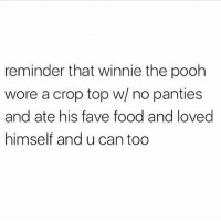 Food, Gym, and Respect: reminder that winnie the pooh  wore a crop top w/ no panties  and ate his fave food and loved  himself and u can too Respect 🐻🍯 . @DOYOUEVEN 👈🏼 10% OFF STOREWIDE (use code DYE10 ✔️ tap the link in our BIO 🎉