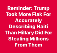 Haiti: Reminder: Trump  Took More Flak For  Accurately  Describing Haiti  Than Hillary Did For  Stealing Millions  From Them