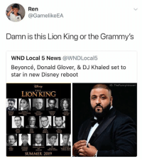 [Audition] Disney: Okay, show us what you got Khaled: Simba, they don't wanna see you king. Disney: (visibly inspired) Khaled: They don't wanna see us take over. Well guess what we gon' do.. Disney: (on the edge of their seat) Khaled: WE TAKIN OVER Disney: (just fuckin loses it): Ren  @GamelikeEA  Damn is this Lion King or the Grammy's  WND Local 5 News @WNDLocal5  Beyoncé, Donald Glover, & DJ Khaled set to  star in new Disney reboot  G: TheFunnylntrovert  THE  LION KING  OLIVER  RAF  UMAA  AZi  OUNG NALA  SUMMER 2019 [Audition] Disney: Okay, show us what you got Khaled: Simba, they don't wanna see you king. Disney: (visibly inspired) Khaled: They don't wanna see us take over. Well guess what we gon' do.. Disney: (on the edge of their seat) Khaled: WE TAKIN OVER Disney: (just fuckin loses it)
