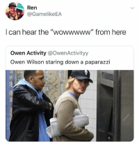 "Owen Wilson, Dank Memes, and How: Ren  @GamelikeEA  I can hear the ""wowwwww"" from here  Owen Activity @OwenActivityy  Owen Wilson staring down a paparazzi How do we decipher his ""wowwws"", how can we tell if Owen is impressed or upset"