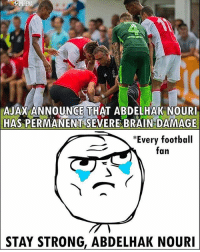 Football, Memes, and Brain: RENA  AJAX ANNOUNCE THAT ABDELHAK NOUR  HAS PERMANENT SEVERE BRAIN DAMAGE  Every football  fan  STAY STRONG. ABDELHAK NOURI Stay Strong AbdelhakNouri ⚽️❤️ Credit : @thefootballarena 👈🏻