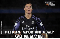 Call Me Maybe, Cristiano Ronaldo, and Memes: RENA  Fly  Emirates  NEED AN IMPORTANT GOAL?  CALL ME MAYBE!! Cristiano Ronaldo! 🔥⚽️ Follow @instatroll.soccer