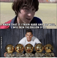Memes, True, and Train: RENA  I KNOW THAT IF I TRAIN HARD AND EAT WELL  I WILL WIN THE BALLON D'OR Dream Come True.. 👏👏