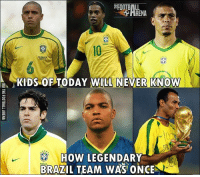 True.. 😭: RENA  KIDS OF TODAY WILL NEVER KNOW  RRAS  BRAZIL TEAM WAS ONCE True.. 😭