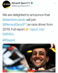 Meme, Memes, and F1: Renault Sport F1  @RenaultSportF1  RS  We are delighted to announce that  @danielricciardo willjoin  @RenaultSportF1 as race driver from  2019. Full report rsport.me/  Od540c  Ricciardo is going to Renault for 2019! ————————————————————— ChamF1B F1 F1B F1Banter F1BanterGod Formula1 F12018 TeamF1B Formula1Banter MSB MotorsportBanter banter f1meme f1racing meme joke memes f1jokes FormulaOne racing motorsport racingjokes F1Humor racingmemes racingbanter GP GrandPrix GPRacing bwoah YeahTheMaldonado