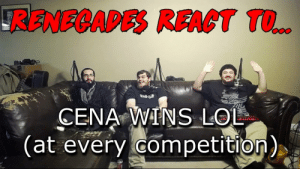 Renegades React to... CENA WINS LOL (at every competition) - YouTube: RENECAPES RFACT TO..  CENA WINS LOL  |(at every competition). Renegades React to... CENA WINS LOL (at every competition) - YouTube