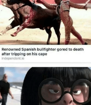 No Capes! by PlaschkeWillenholly MORE MEMES: Renowned Spanish bullfighter gored to death  after tripping on his cape  independent.ie No Capes! by PlaschkeWillenholly MORE MEMES