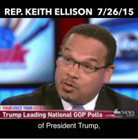 Keith Ellison was right. Bernie Sanders was right. Many of us were right. The DNC was wrong. The entire establishment was wrong. It's time to replace the DNC with a leadership untainted by cozy relationships to Wall St. moneymen, corporate behemoths, dictators, or monarchs.: REP, KEITH ELLISON 7/26/15  YOURVOICE YOUR VOTE  Trump Leading National GOP Polls  Com  of President Trump, Keith Ellison was right. Bernie Sanders was right. Many of us were right. The DNC was wrong. The entire establishment was wrong. It's time to replace the DNC with a leadership untainted by cozy relationships to Wall St. moneymen, corporate behemoths, dictators, or monarchs.