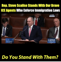 enforce-immigration-laws: Rep. Steve Scalise Stands With Our Brave  ICE Agents Who Enforce Immigration Laws  LIVE  U.S.  House  SPAN  -span org  Do You Stand With Them?