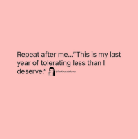 "Kk: Repeat after me...""This is my last  year of tolerating less than I  deserve.'  @fuckboysfailures Kk"