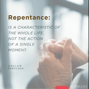 Life, Memes, and Ferguson: Repentance  IS A CHARACTERISTIC OF  THE WHOLE LIFE  NOT THE ACTION  OF A SINGLE  MOMENT  SINCLAIR  FERGUSON  CHALLIES #christianmemes