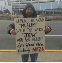 """Memes, Johnny Lee, and 🤖: REPLACE THE WORD  """"MUSLIM""""  WITH THE WORD  """"JEW  AND ASK YOURSELF  fucking NAZI? This!! - 📸PC: @johnnie_lee_manning_18 - NoBanNoWall NoMuslimRegistry ImmigrantsMakeAmericaGreat NoMuslimBan Muslim peace tolerance whitesupremacy racism institutionalizedracism nazi Holocaust"""