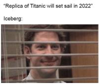 """Gif, Titanic, and Tumblr: """"Replica of Titanic will set sail in 2022""""  3  lceberg capacity:  uselessgaywhovian: Bold of you to assume there will be icebergs by 2022  Us after reading this caption"""