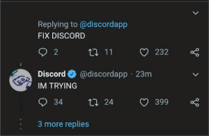 IM TRYING: Replying to @discordapp  FIX DISCORD  2  17 11  232  @discordapp · 23m  Discord  IM TRYING  O 34  27 24  399  3 more replies IM TRYING