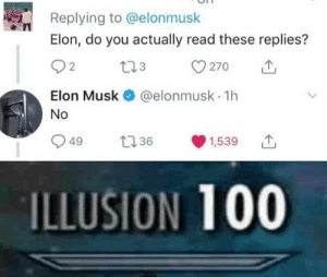 Elon Musk, Elon, and Musk: Replying to @elonmusk  Elon, do you actually read these replies?  O2  270 1,  Elon Musk@elonmusk 1h  No  949 t3 1,539 T  ILLUSION 100