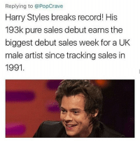 My idol: Replying to @PopCrave  Harry Styles breaks record! His  193k pure sales debut earns the  biggest debut sales week for a UK  male artist since tracking sales in  1991 My idol