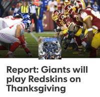 Something for you Giant and Redskin fans.   - Jeeno: Report: Giants will  play Redskins on  Thanksgiving Something for you Giant and Redskin fans.   - Jeeno