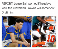 OH... 😱  Credit - The Kicker: REPORT Lonzo Ball worried if he plays  well, the Cleveland Browns will somehow  Draft him OH... 😱  Credit - The Kicker