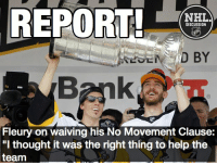 "Memes, National Hockey League (NHL), and Help: REPORT!  NHL  DISCUSSION  D BY  Fleury on waiving his No Movement Clause:  ""I thought it was the right thing to help the  team Marc-Andre has always been a great goalie, but above all else, a great person, and a great teammate. Where will he end up? Penguins Pittsburgh Fleury MAF NHLDiscussion NMC"