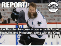 Memes, National Hockey League (NHL), and Pittsburgh: REPORT  NHL  DISCUSSION  Torot  HLDISCUSSION  OTA  Joe Thornton has been in contact with Toronto,  Nashville, and Pittsburgh, along with the Kings  A E Where will Jumbo Joe be headed on July 1? Thornton Sharks Kings Predators Leafs NHLDiscussion
