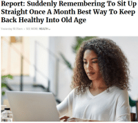 me irl: Report: Suddenly Remembering To Sit Up  Straight Once A Month Best Way To Keep  Yesterday 10:35am SEE MORE: HEALTH me irl