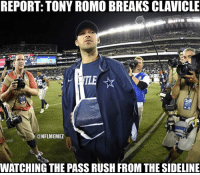 Tony can't catch a break...: REPORT: TONY ROMO BREAKS CLAVICLE  ONFLMEMEZ  WATCHING THE PASSRUSHFROM THE SIDELINE Tony can't catch a break...