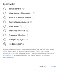 "<p>YouTube Report got any potential? via /r/MemeEconomy <a href=""https://ift.tt/2Ht9z5O"">https://ift.tt/2Ht9z5O</a></p>: Report video  Sexual content  Violent or repulsive content  Hateful or abusive content  Harmful dangerous acts  Child abuse  Promotes terrorism  Spam or misleading  Infringes my rights  no bonus meme  Flagged videos and users are reviewed by YouTube staff 24 hours a day,  seven days a week to determine whether they violate Community  Guidelines. Accounts are penalized for Community Guidelines violations,  and serious or repeated violations can lead to account termination.  Report channel  CANCELNEXT <p>YouTube Report got any potential? via /r/MemeEconomy <a href=""https://ift.tt/2Ht9z5O"">https://ift.tt/2Ht9z5O</a></p>"