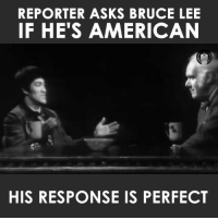 Bruce Lee: REPORTER ASKS BRUCE LEE  IF HE'S AMERICAN  HIS RESPONSE IS PERFECT