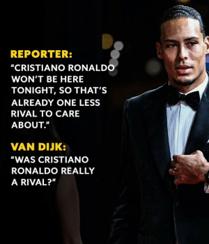 "SAVAGE!! https://t.co/T4G70ak3IM: REPORTER:  ""CRISTIANO RONALDO  WON'T BE HERE  TONIGHT, SO THAT'S  ALREADY ONE LESS  RIVAL TO CARE  ABOUT.""  VAN DIJK:  ""WAS CRISTIANO  RONALDO REALLY  A RIVAL?"" SAVAGE!! https://t.co/T4G70ak3IM"