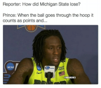 March Madness this year is crazy.: Reporter: How did Michigan State lose?  Prince: When the ball goes through the hoop it  counts as points and  ONBAMEMES March Madness this year is crazy.
