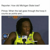😭: Reporter: How did Michigan State lose?  Prince: When the ball goes through the hoop it  counts as points and...  CONBAMEMES 😭