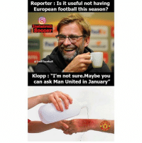 """Klopp 😂: Reporter: Is it useful not having  European football this season?  Insta troll  soccer  @Troll Football  Klopp  """"I'm not sure Maybe you  can ask Man United in January"""" Klopp 😂"""