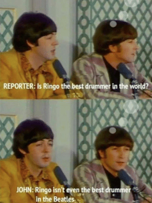 Funny, John Lennon, and Savage: REPORTER: Is Ringo the best drummer in the world?  JOHN: Ringo isn't even the best drummer  in the Beatles John Lennon was a savage via /r/funny https://ift.tt/2wz7YX5