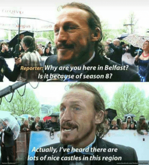 Tumblr, Blog, and Http: Reporter: Why are you here in Belfast?  Is it because of season 8?  ctually, l've heard there are  ots of nice castles in this region failnation:  He's worked so hard for it